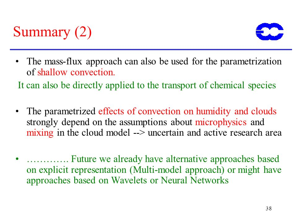 ECMWF Training Course 02 May 2000. Summary (2) The mass-flux approach can also be used for the parametrization of shallow convection.