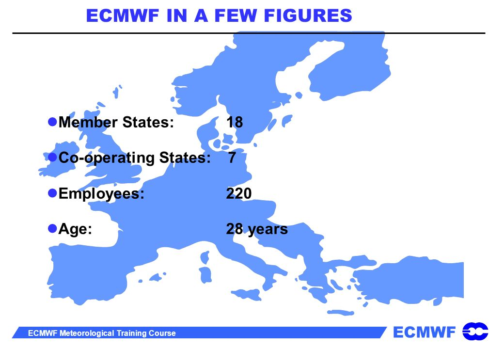 ECMWF IN A FEW FIGURES Member States: 18 Co-operating States: 7