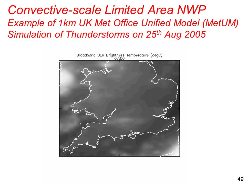 Convective-scale Limited Area NWP Example of 1km UK Met Office Unified Model (MetUM) Simulation of Thunderstorms on 25th Aug 2005