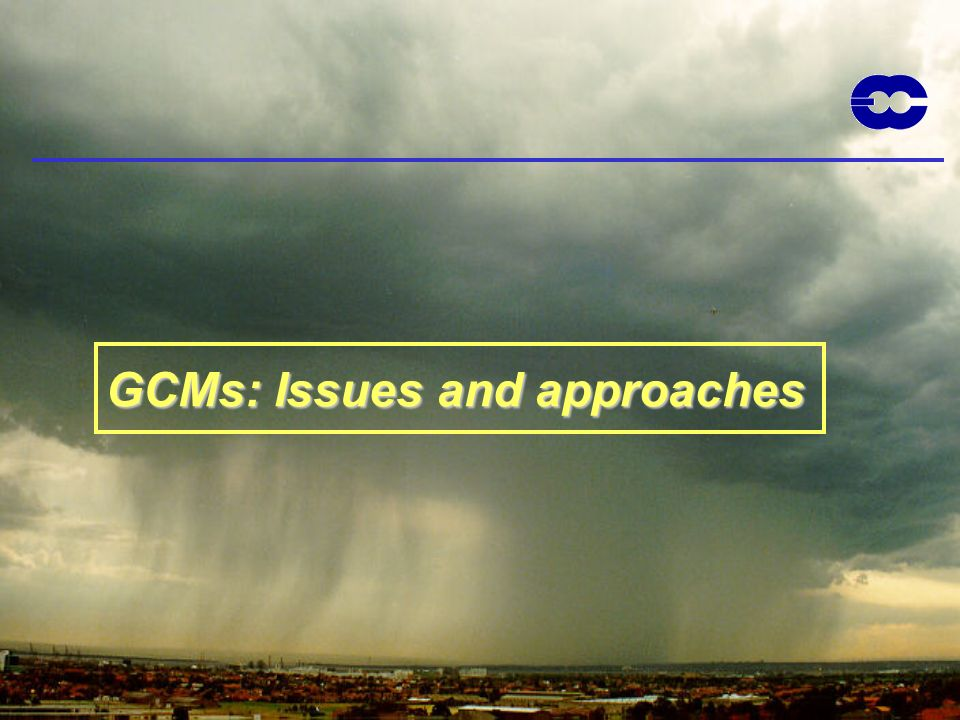 GCMs: Issues and approaches