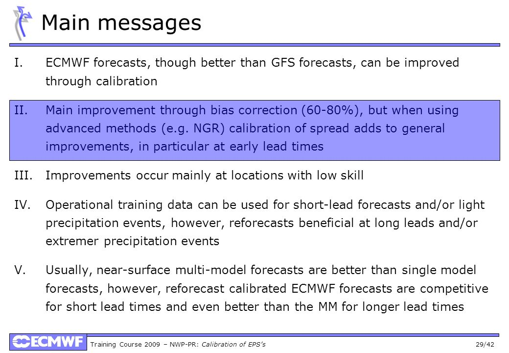 Main messages ECMWF forecasts, though better than GFS forecasts, can be improved through calibration.