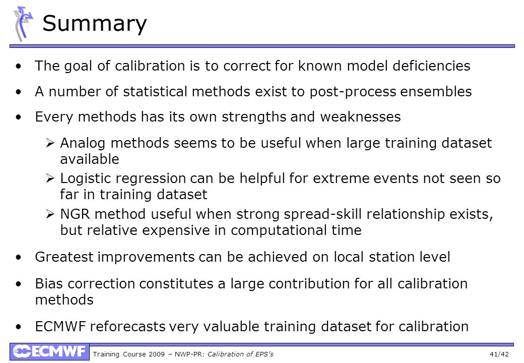 Summary The goal of calibration is to correct for known model deficiencies. A number of statistical methods exist to post-process ensembles.