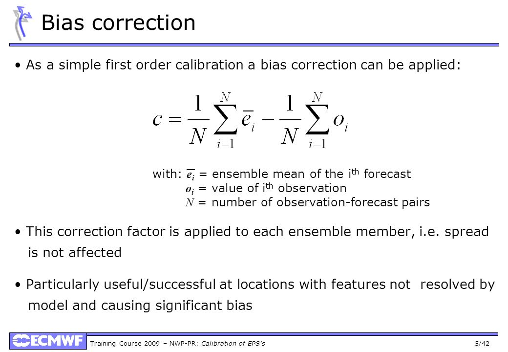 Bias correction As a simple first order calibration a bias correction can be applied: