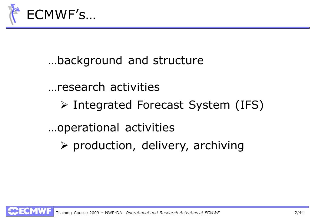 ECMWF's… …background and structure …research activities