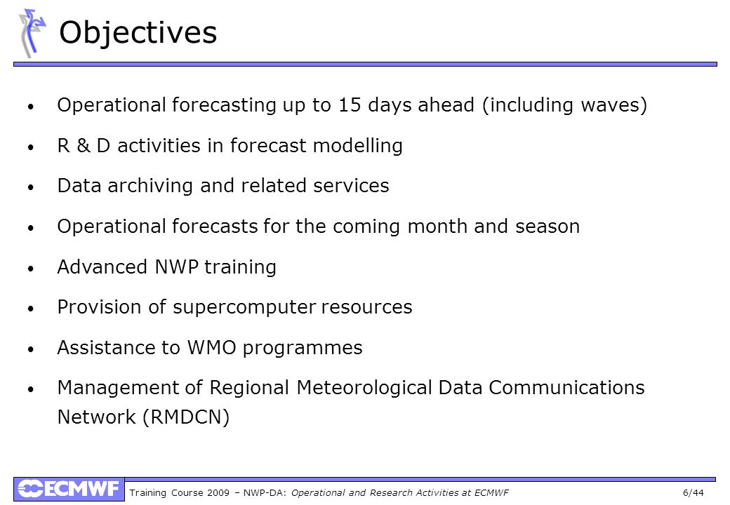 Objectives Operational forecasting up to 15 days ahead (including waves) R & D activities in forecast modelling.