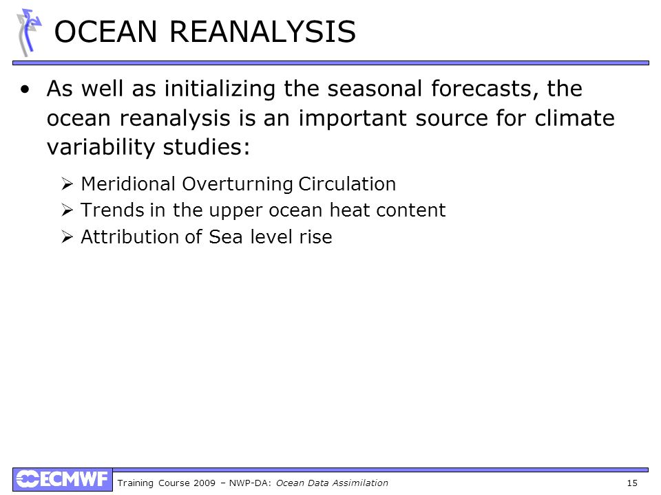 OCEAN REANALYSIS As well as initializing the seasonal forecasts, the ocean reanalysis is an important source for climate variability studies: