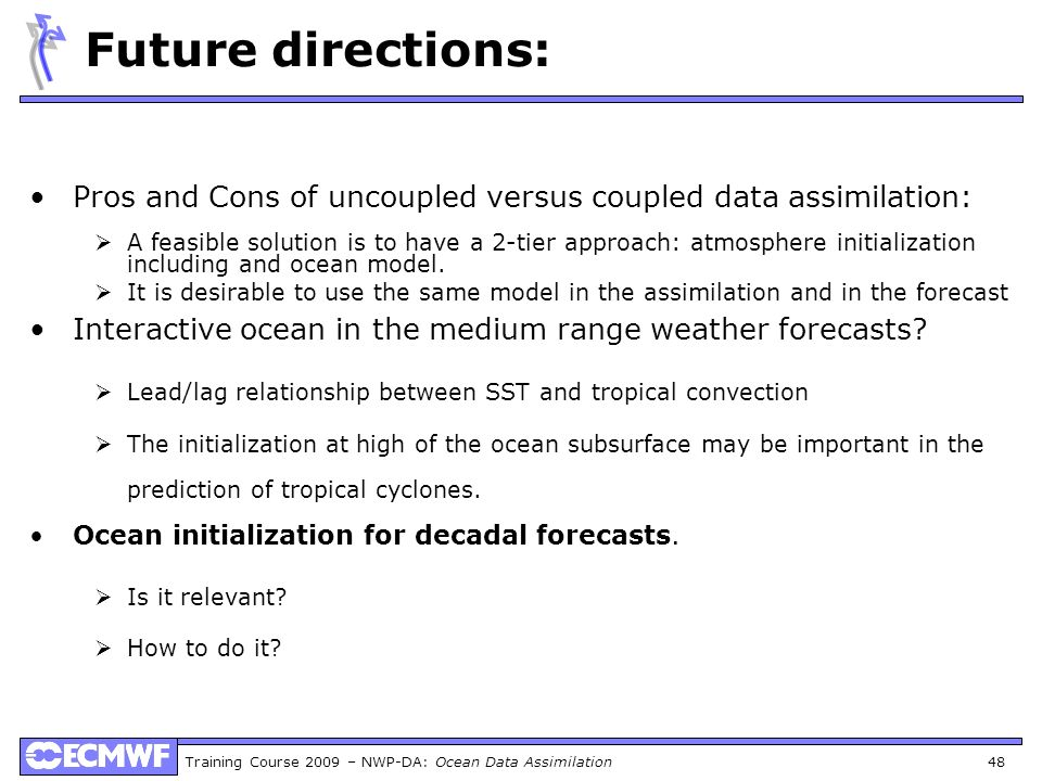 Future directions: Pros and Cons of uncoupled versus coupled data assimilation: