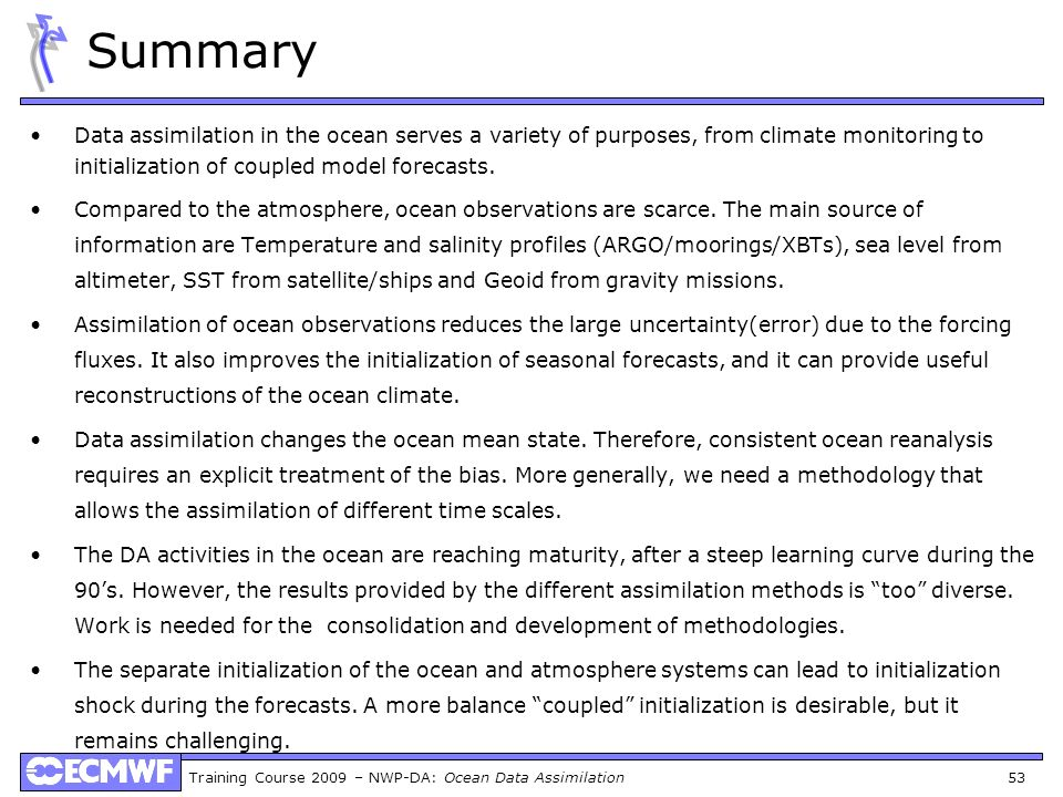 Summary Data assimilation in the ocean serves a variety of purposes, from climate monitoring to initialization of coupled model forecasts.