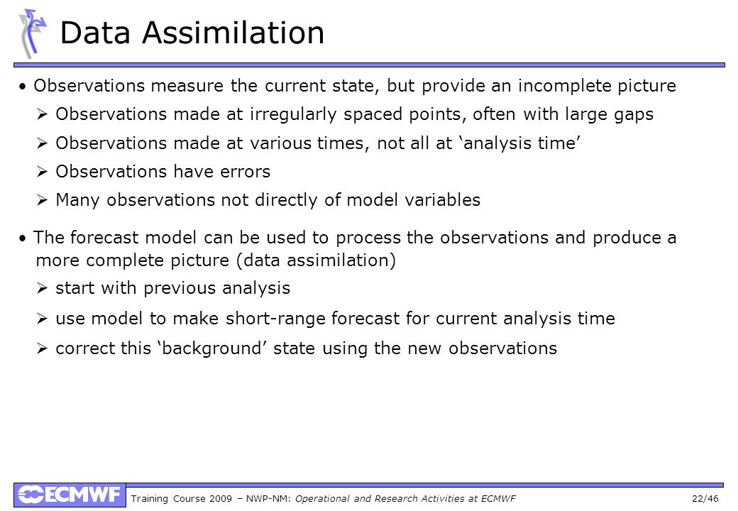 Data Assimilation • Observations measure the current state, but provide an incomplete picture.