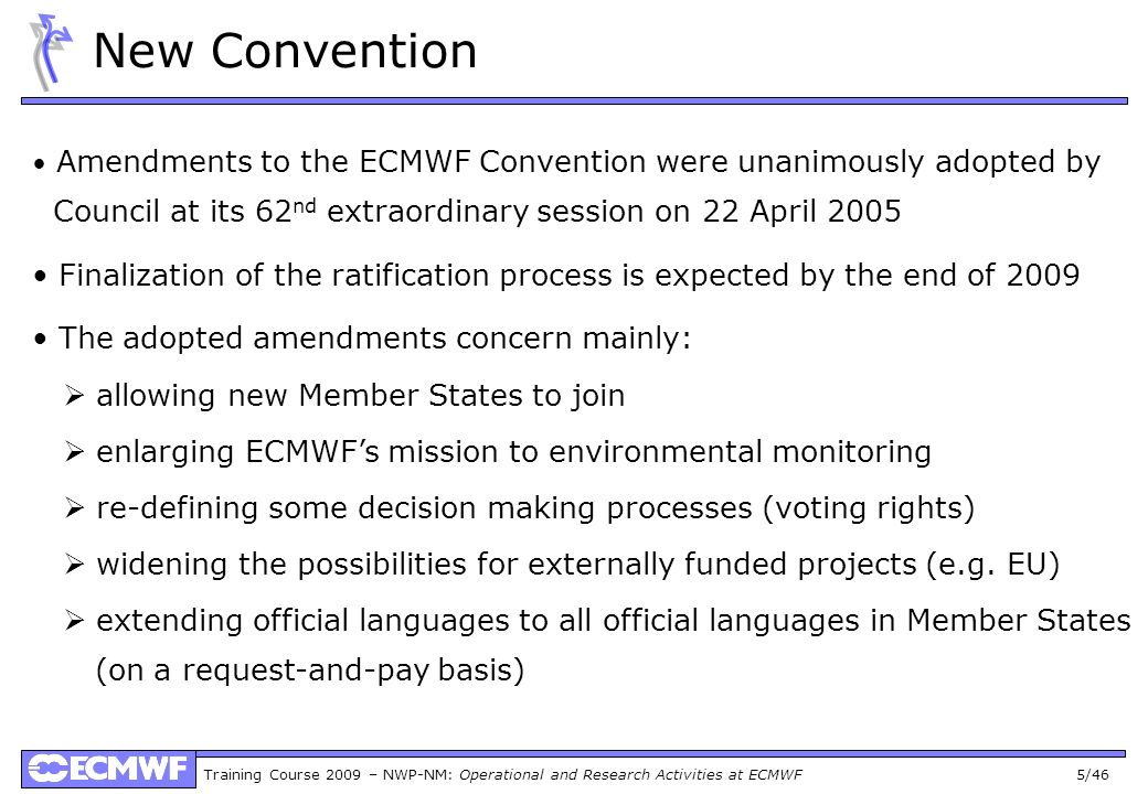 New Convention • Amendments to the ECMWF Convention were unanimously adopted by. Council at its 62nd extraordinary session on 22 April 2005.