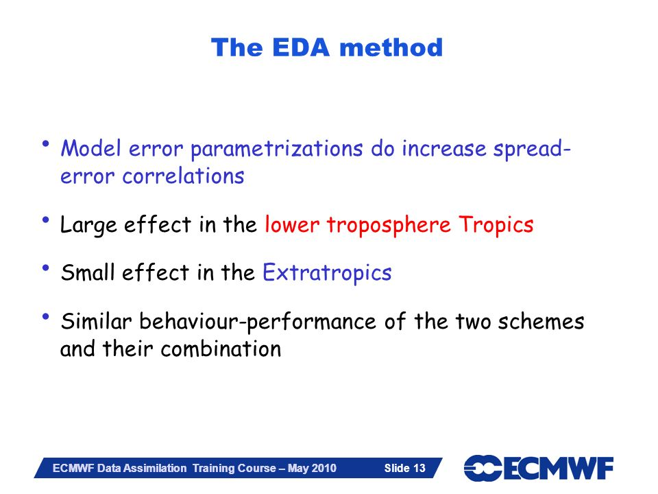 The EDA method Model error parametrizations do increase spread-error correlations. Large effect in the lower troposphere Tropics.
