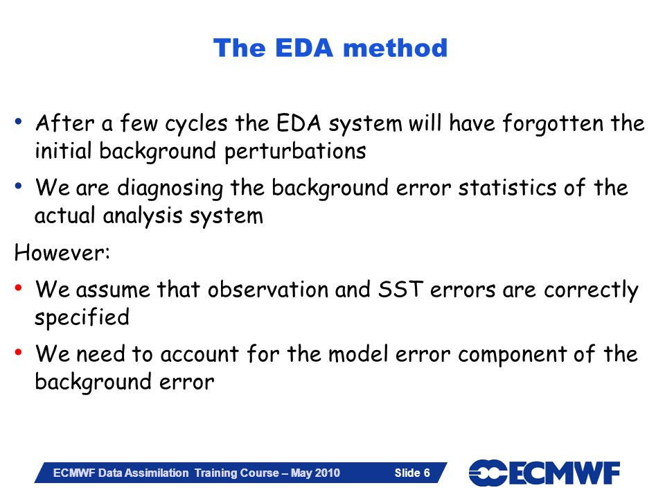 The EDA method After a few cycles the EDA system will have forgotten the initial background perturbations.