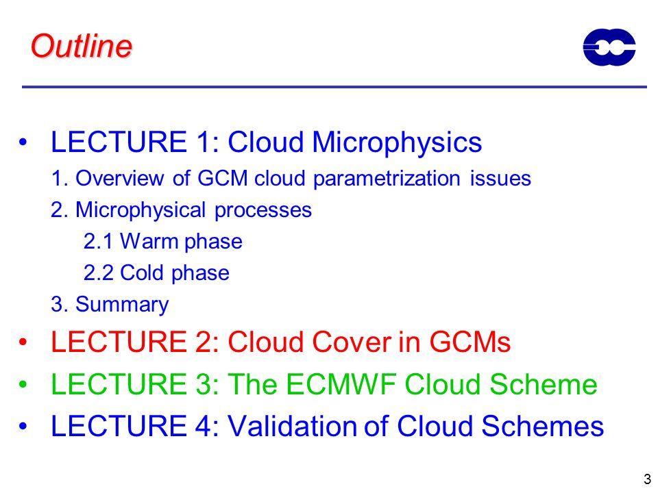 Outline LECTURE 1: Cloud Microphysics LECTURE 2: Cloud Cover in GCMs