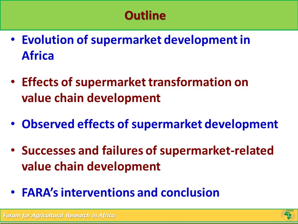 Outline Evolution of supermarket development in Africa. Effects of supermarket transformation on value chain development.