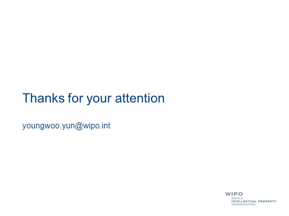 Thanks for your attention youngwoo.yun@wipo.int