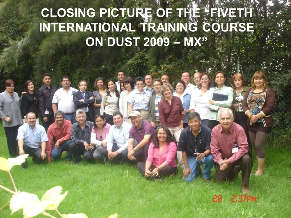 CLOSING PICTURE OF THE FIVETH INTERNATIONAL TRAINING COURSE ON DUST 2009 – MX