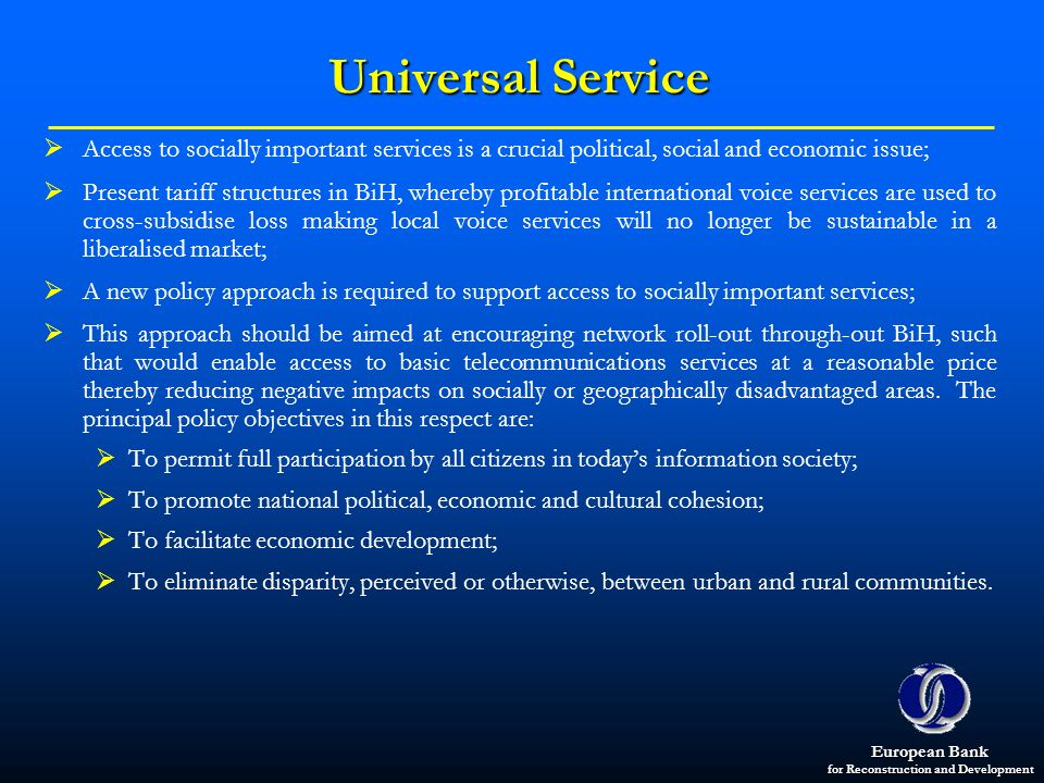 Universal Service Access to socially important services is a crucial political, social and economic issue;