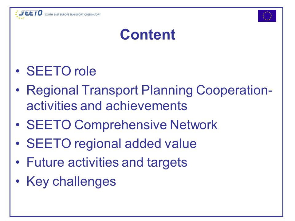 Content SEETO role. Regional Transport Planning Cooperation- activities and achievements. SEETO Comprehensive Network.