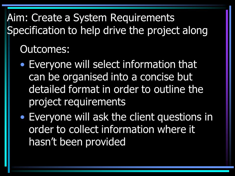 Aim: Create a System Requirements Specification to help drive the project along