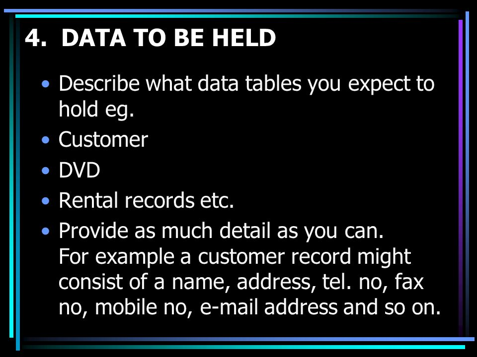 4. DATA TO BE HELD Describe what data tables you expect to hold eg.