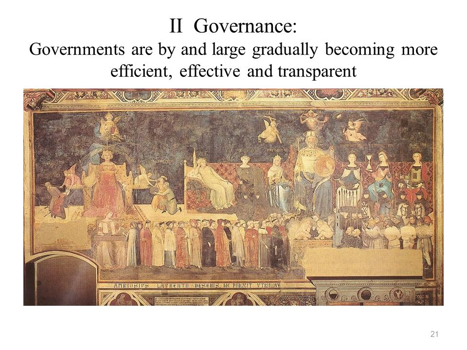 II Governance: Governments are by and large gradually becoming more efficient, effective and transparent
