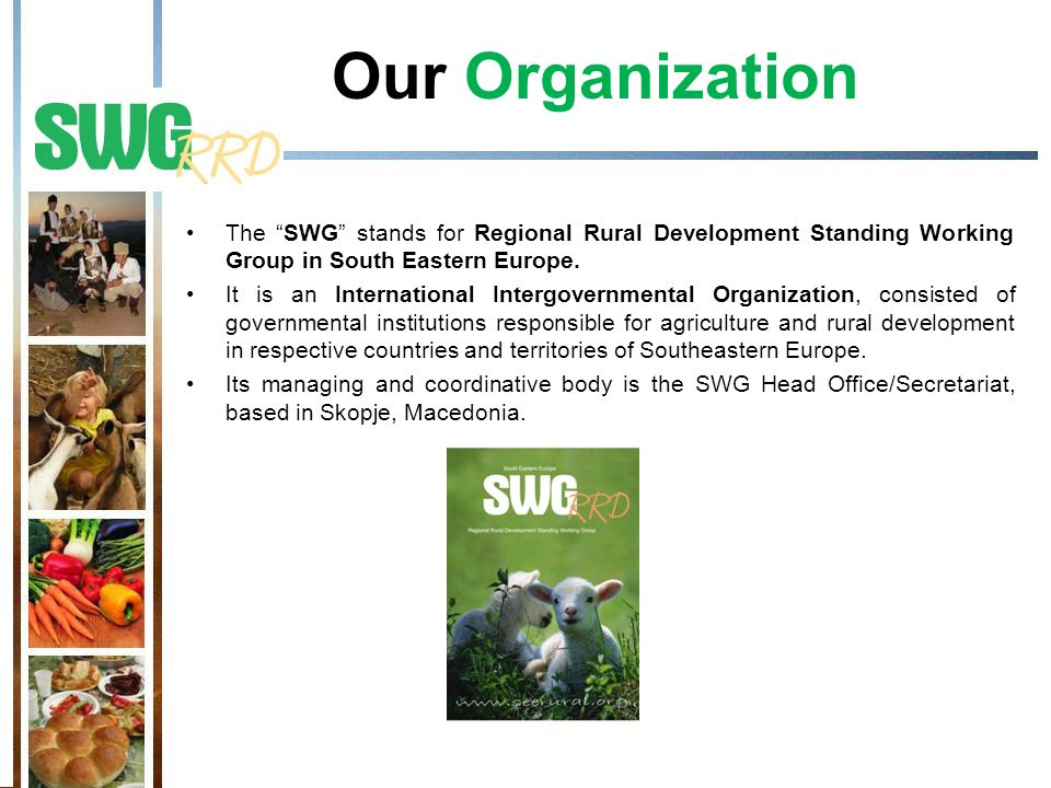 Our Organization The SWG stands for Regional Rural Development Standing Working Group in South Eastern Europe.