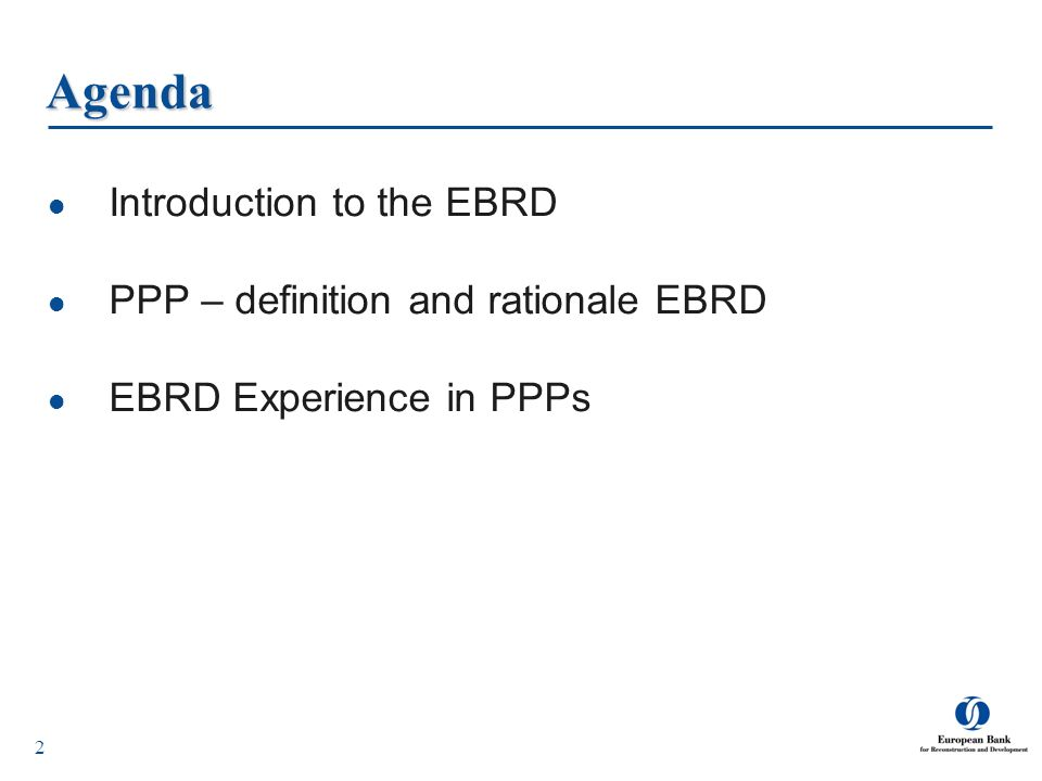 Agenda Introduction to the EBRD PPP – definition and rationale EBRD