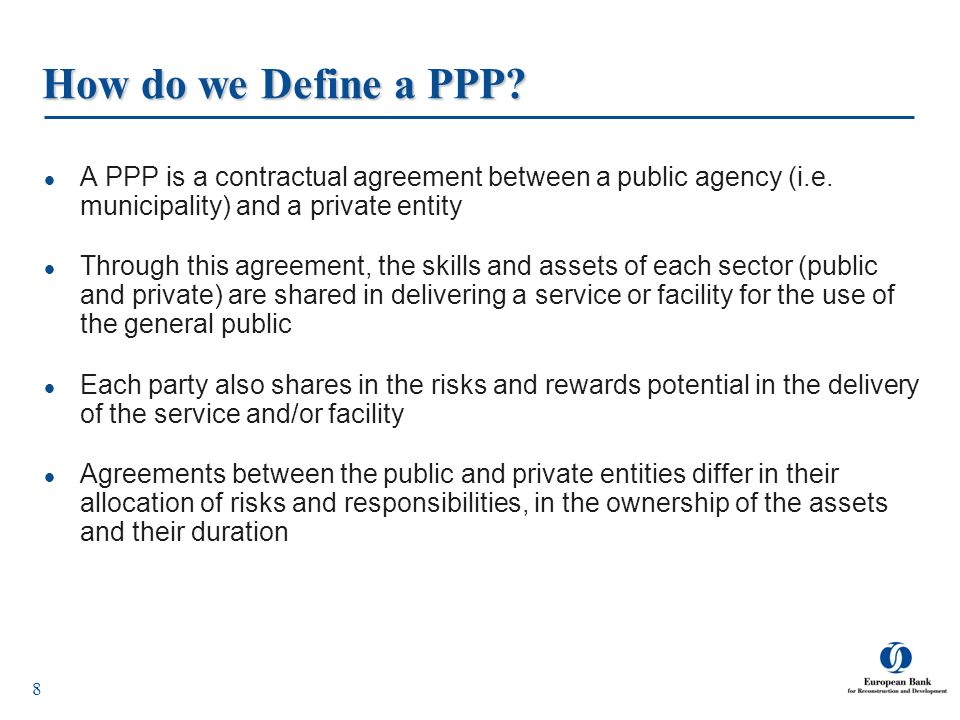 How do we Define a PPP A PPP is a contractual agreement between a public agency (i.e. municipality) and a private entity.