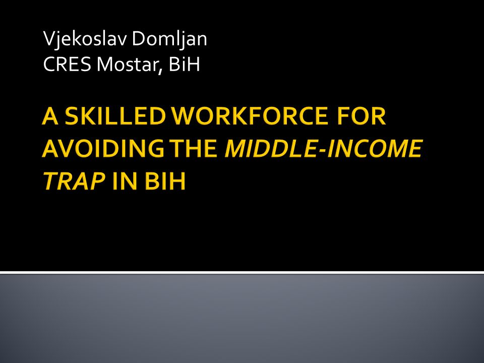 A SKILLED WORKFORCE FOR AVOIDING THE MIDDLE-INCOME TRAP IN BIH