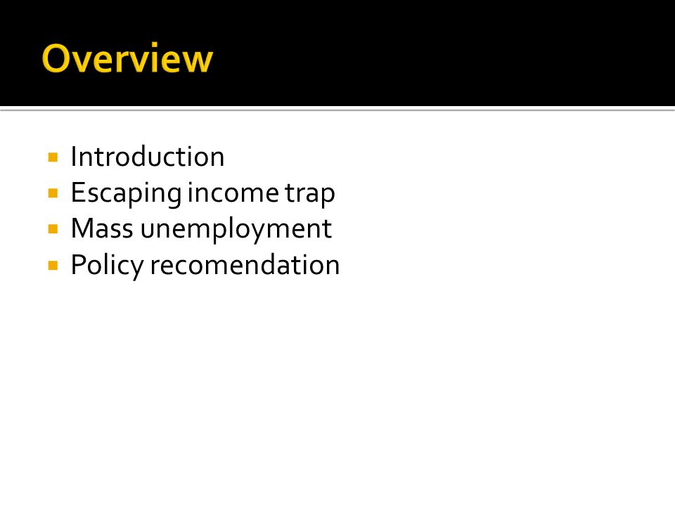 Overview Introduction Escaping income trap Mass unemployment