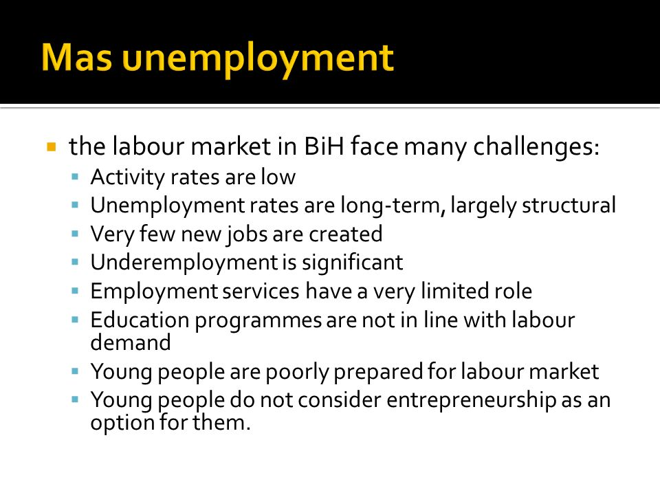 Mas unemployment the labour market in BiH face many challenges: