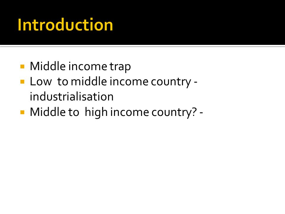 Introduction Middle income trap