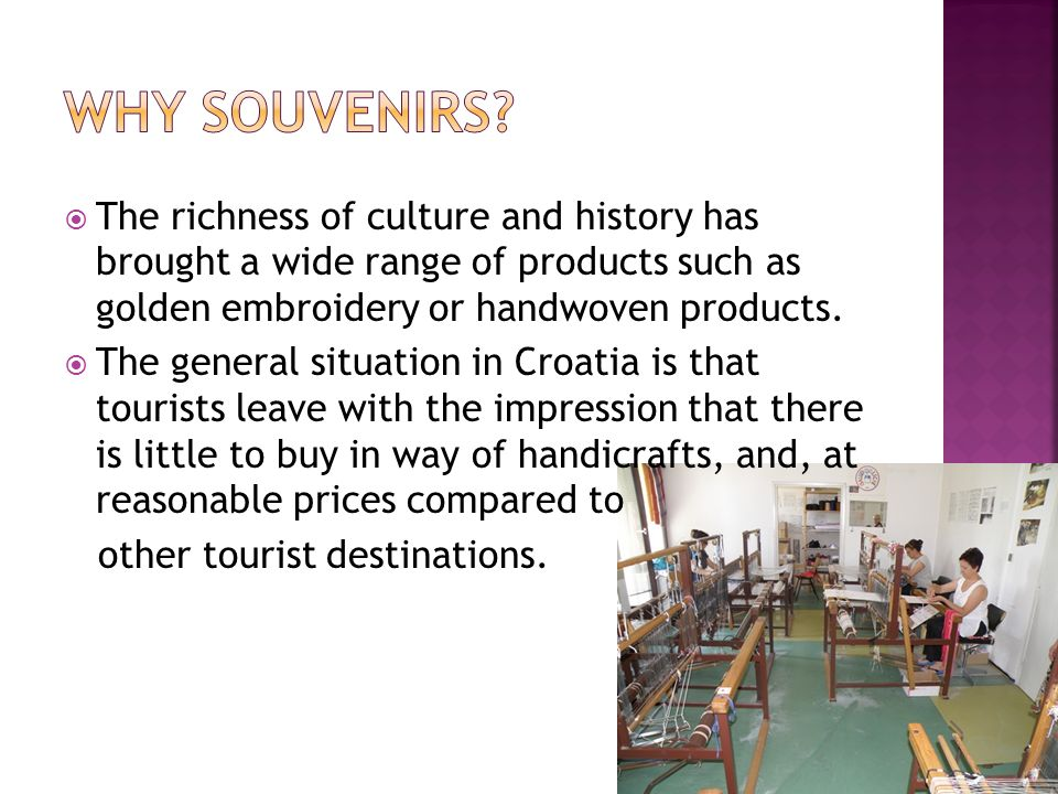 Why souvenirs The richness of culture and history has brought a wide range of products such as golden embroidery or handwoven products.