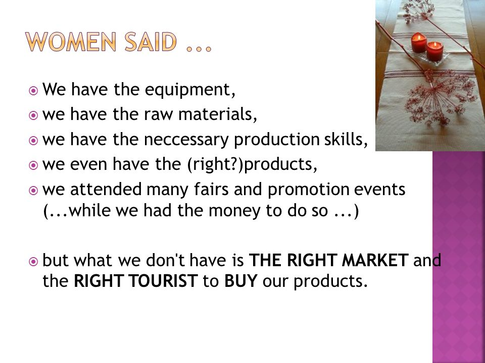 Women saID ... We have the equipment, we have the raw materials,