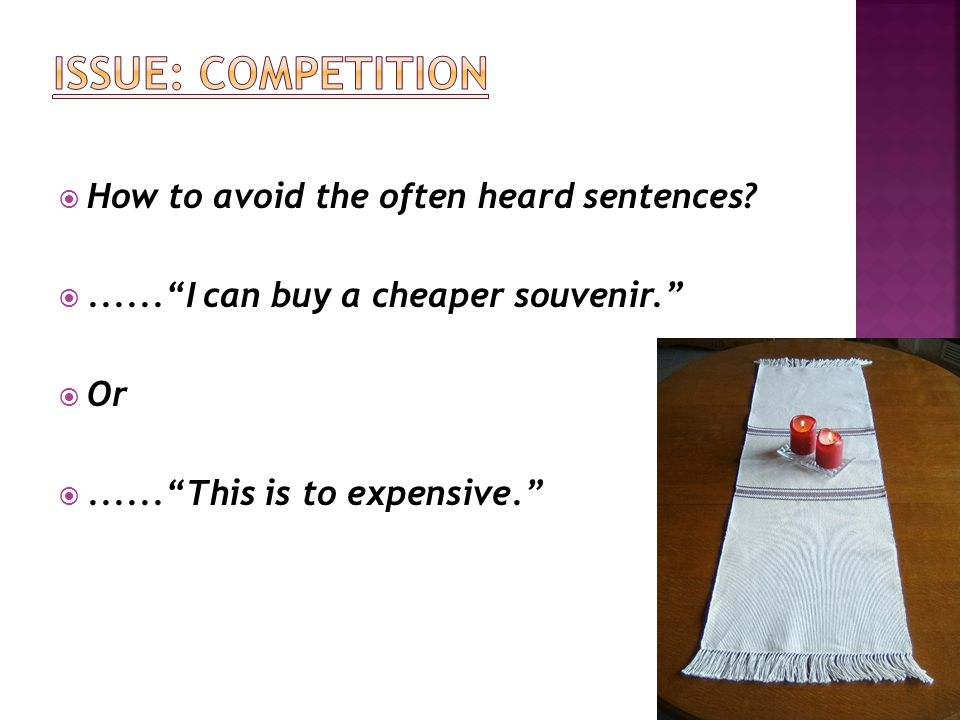 Issue: Competition How to avoid the often heard sentences