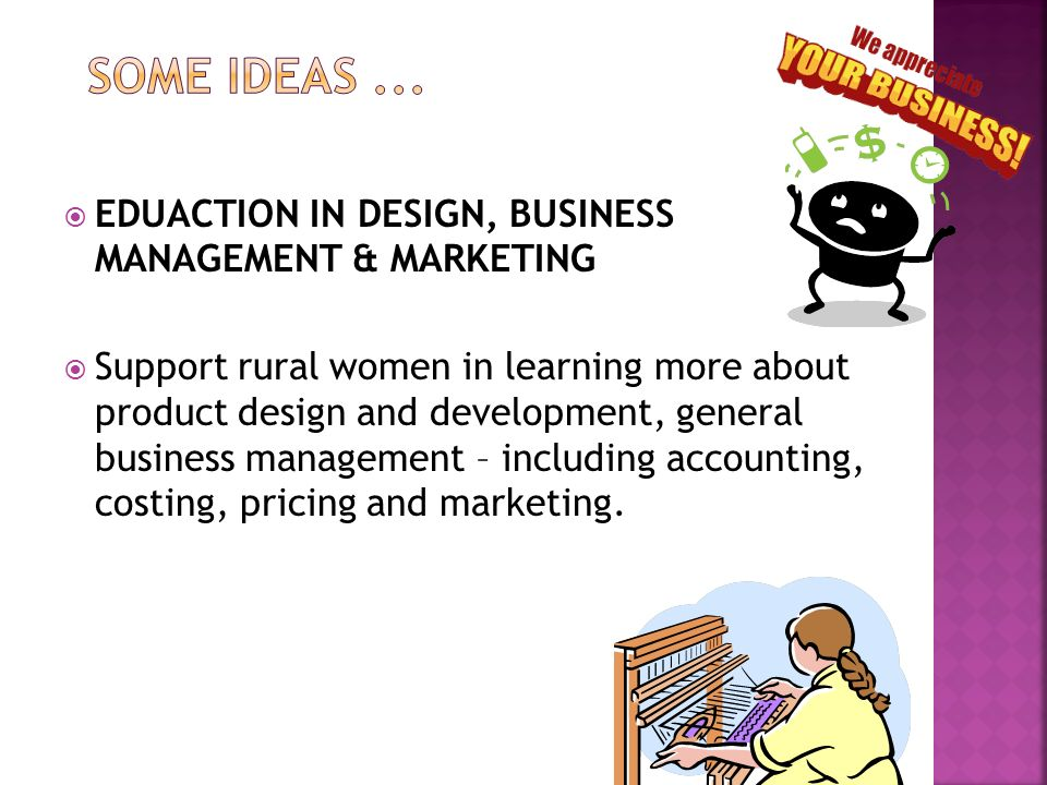 Some ideas ... EDUACTION IN DESIGN, BUSINESS MANAGEMENT & MARKETING