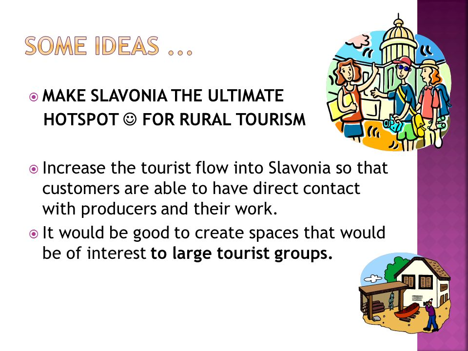 Some ideas ... MAKE SLAVONIA THE ULTIMATE HOTSPOT  FOR RURAL TOURISM