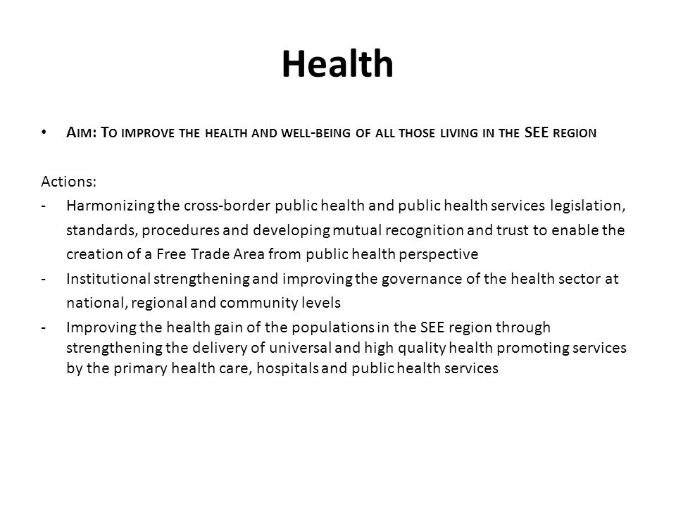 Health Aim: To improve the health and well-being of all those living in the SEE region. Actions: