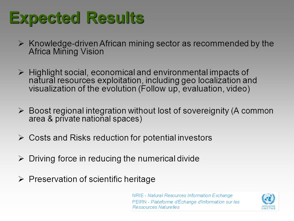 Expected Results Knowledge-driven African mining sector as recommended by the Africa Mining Vision.