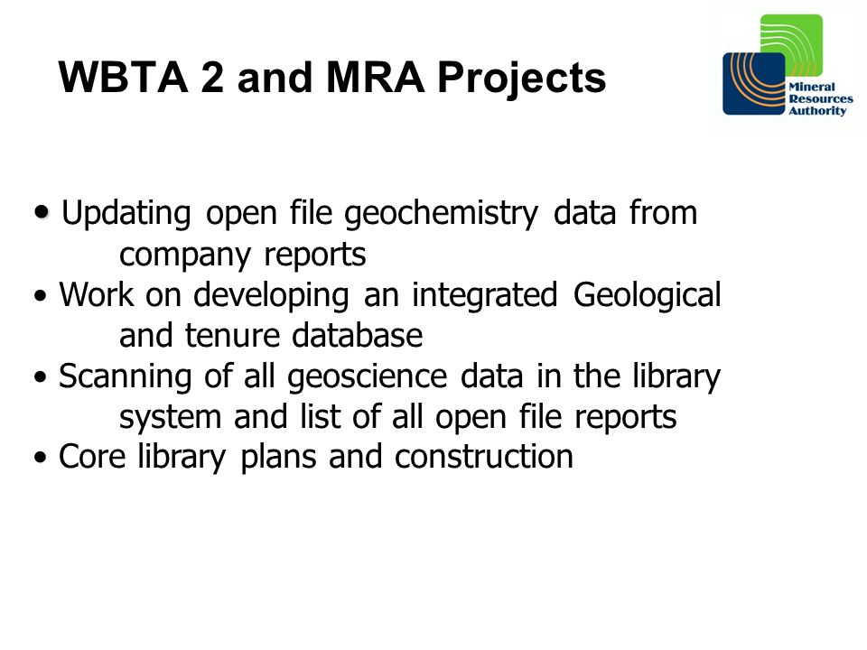 WBTA 2 and MRA Projects Updating open file geochemistry data from company reports.