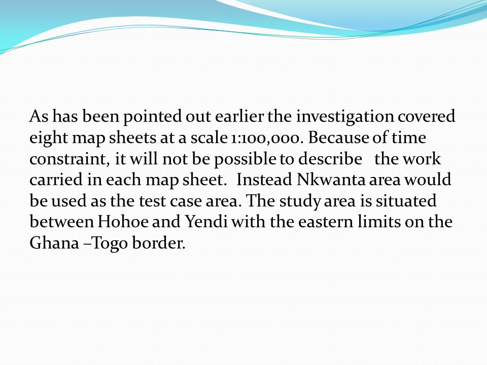 As has been pointed out earlier the investigation covered eight map sheets at a scale 1:100,000.