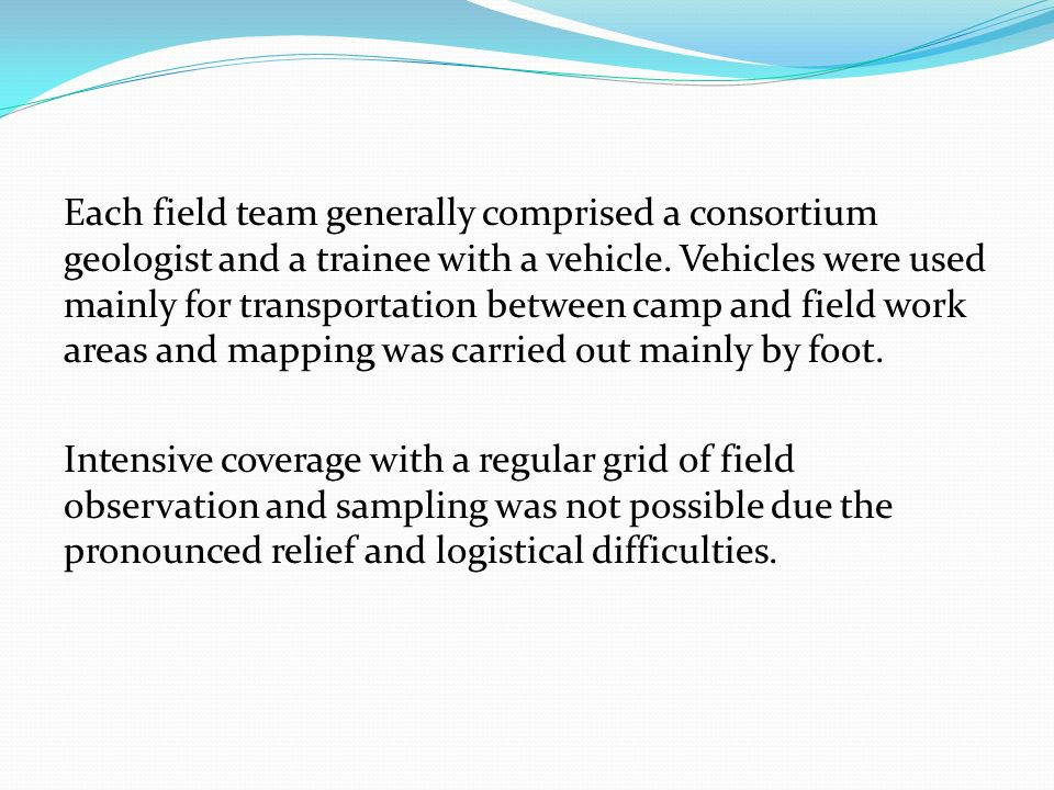 Each field team generally comprised a consortium geologist and a trainee with a vehicle.