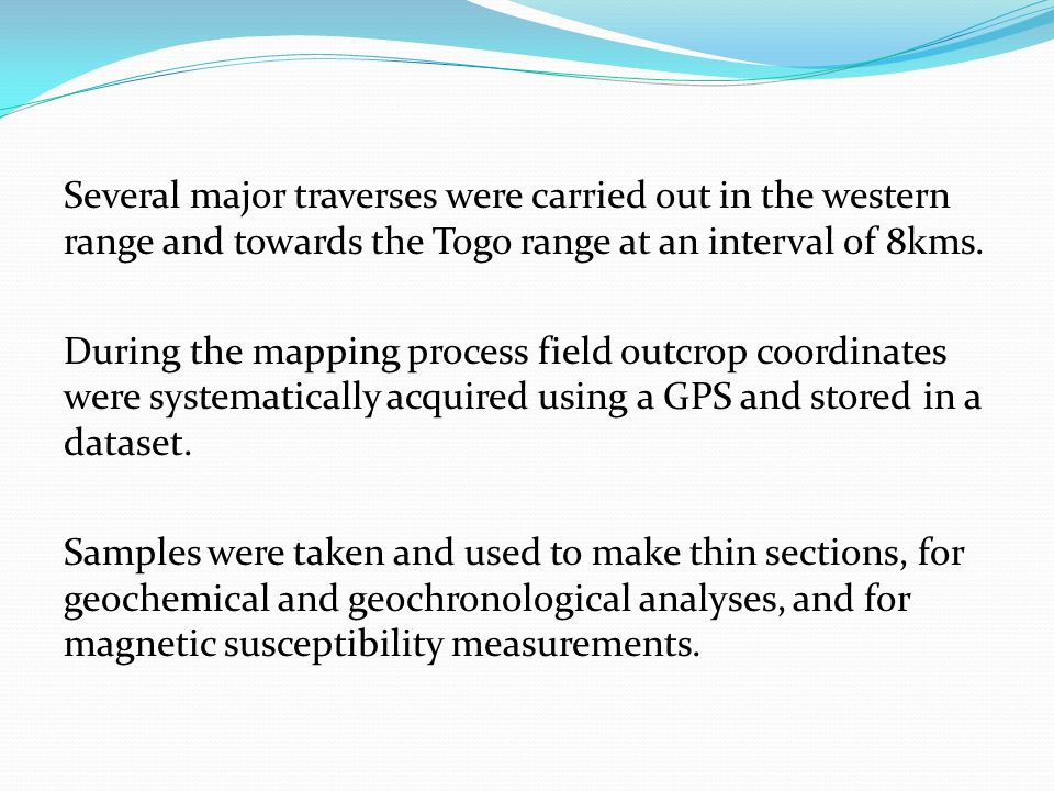 Several major traverses were carried out in the western range and towards the Togo range at an interval of 8kms.