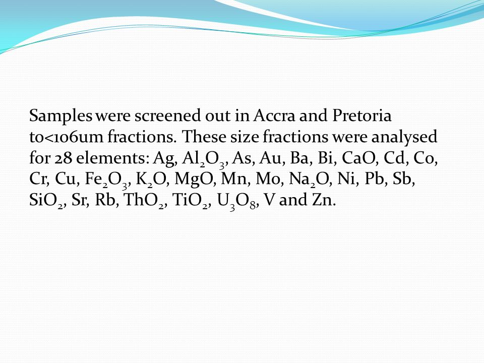 Samples were screened out in Accra and Pretoria to<106um fractions