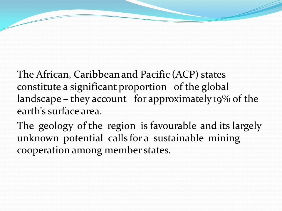 The African, Caribbean and Pacific (ACP) states constitute a significant proportion of the global landscape – they account for approximately 19% of the earth's surface area.