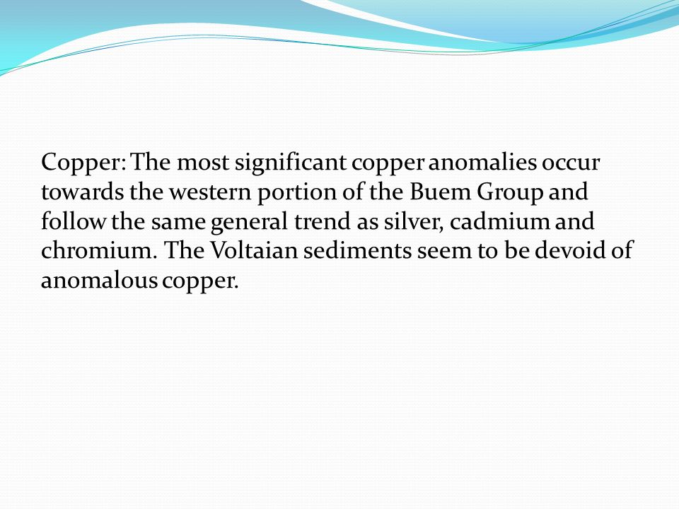 Copper: The most significant copper anomalies occur towards the western portion of the Buem Group and follow the same general trend as silver, cadmium and chromium.