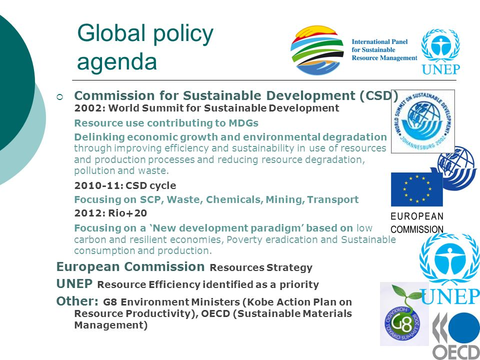 Global policy agenda Commission for Sustainable Development (CSD) 2002: World Summit for Sustainable Development.