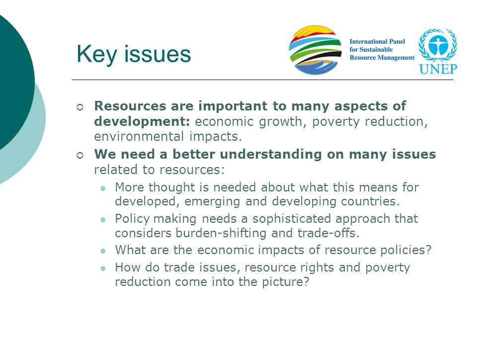 Key issues Resources are important to many aspects of development: economic growth, poverty reduction, environmental impacts.