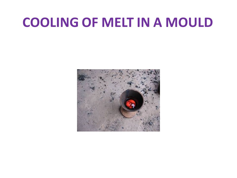 COOLING OF MELT IN A MOULD