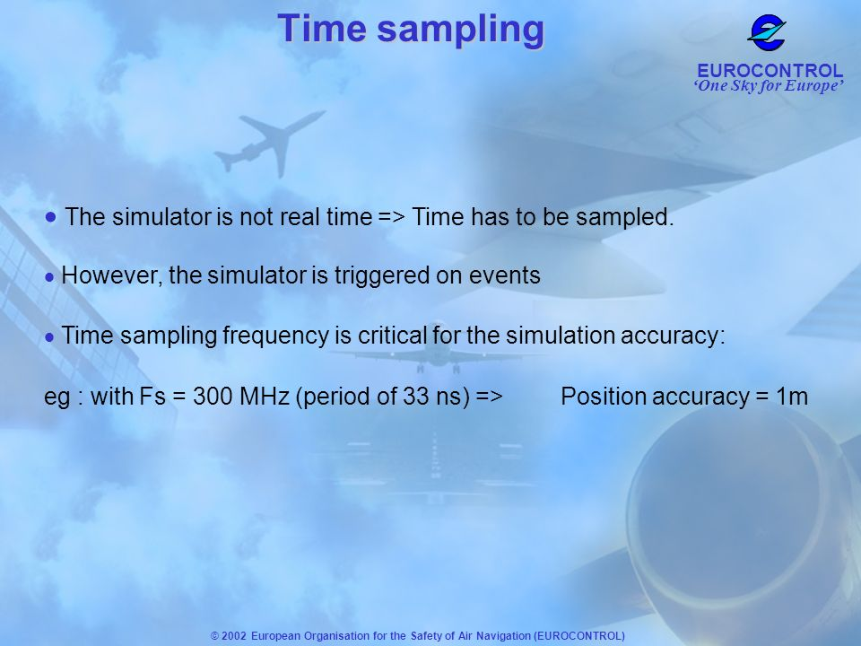 The simulator is not real time => Time has to be sampled.
